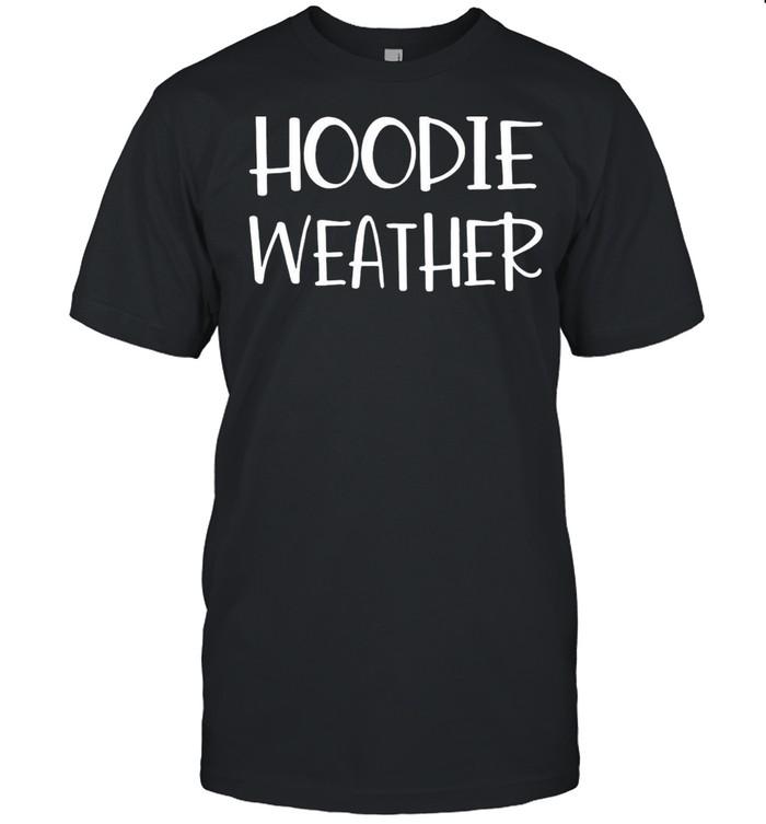 Hoodie Weather shirt