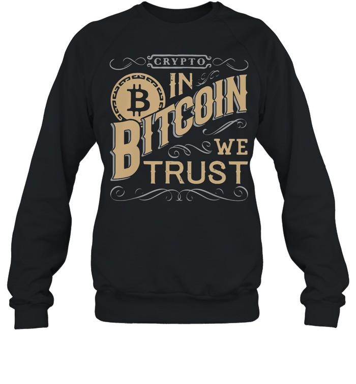 Crypto In Bitcoin We Trust shirt Unisex Sweatshirt