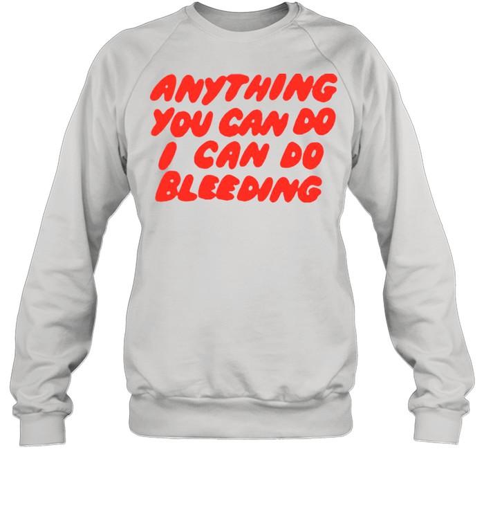 Anything You Can Do I Can Do Bleeding T-shirt Unisex Sweatshirt