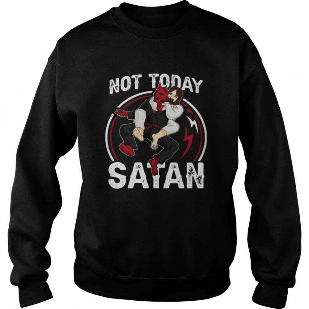 Jesus Not Today Satan  Unisex Sweatshirt