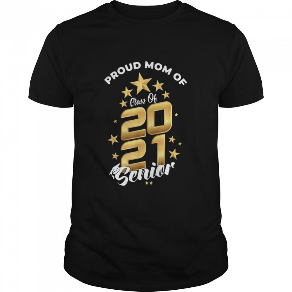 Proud mom of class of 2021 senior shirt