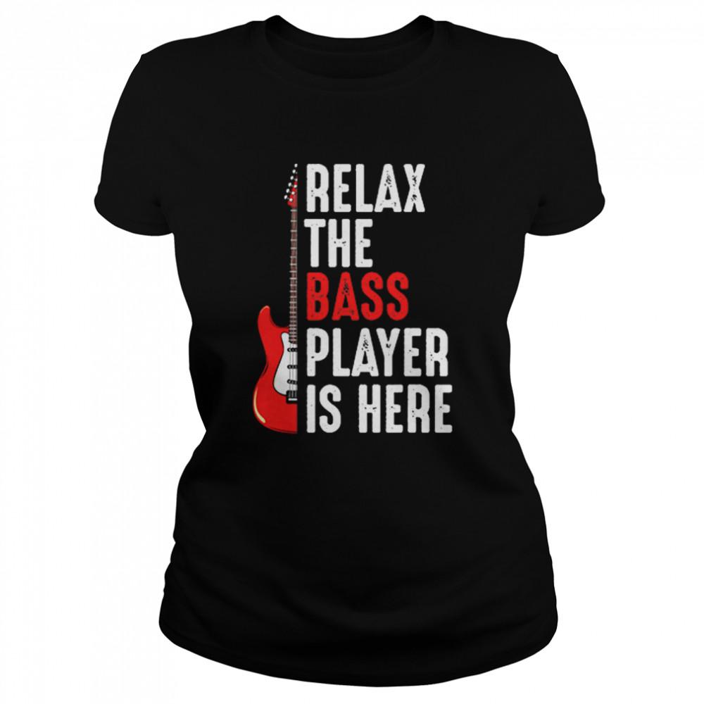 Relax The Bass Player Is Here Guitar shirt Classic Women's T-shirt