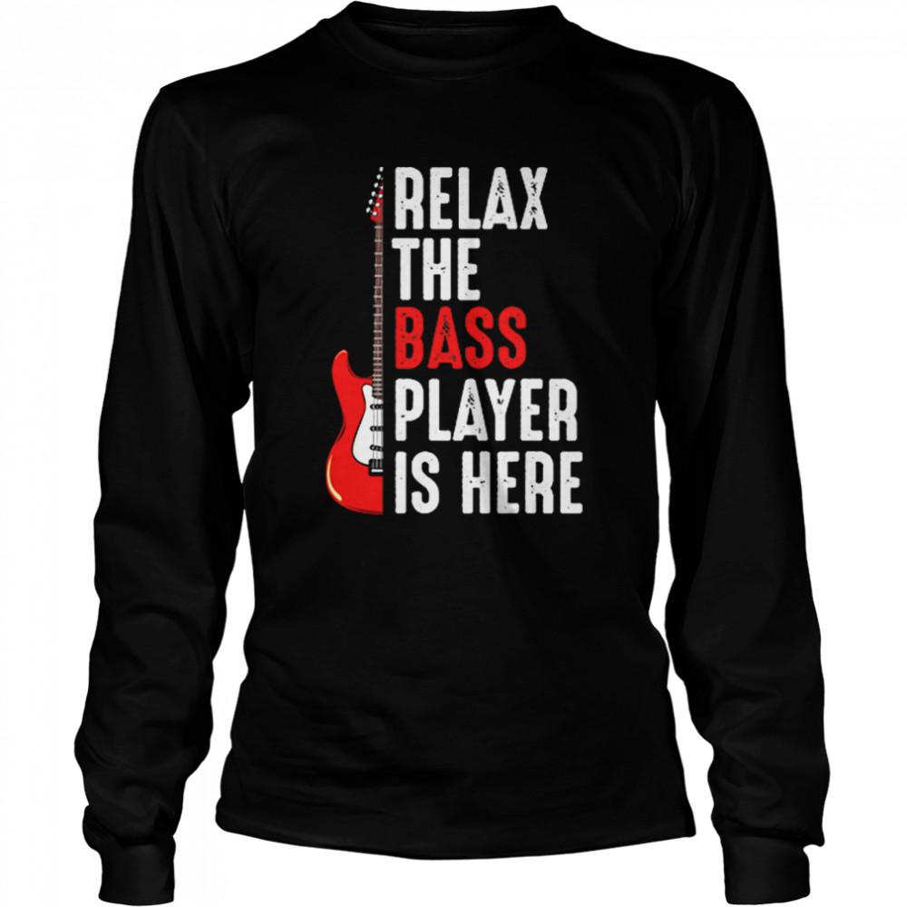 Relax The Bass Player Is Here Guitar shirt Long Sleeved T-shirt