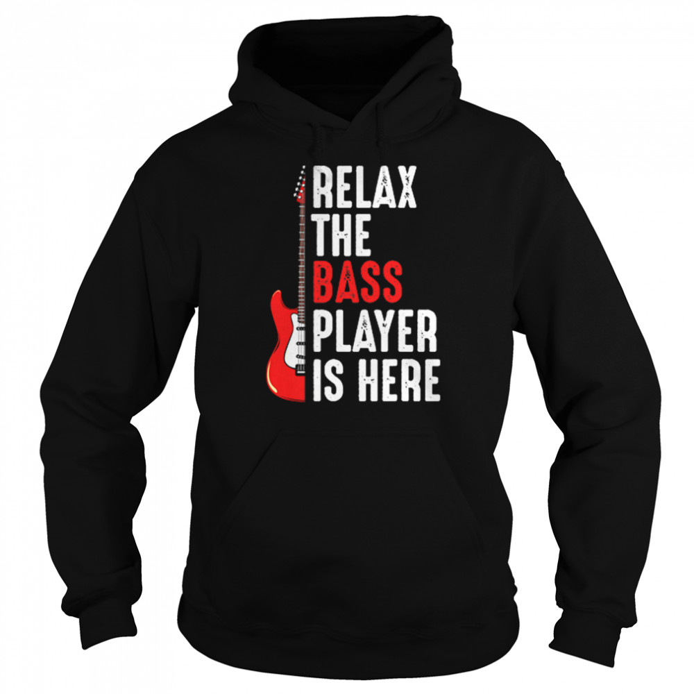 Relax The Bass Player Is Here Guitar shirt Unisex Hoodie