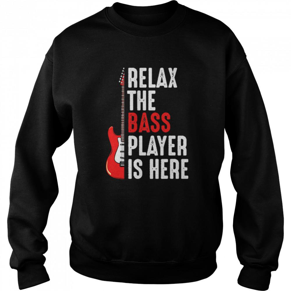 Relax The Bass Player Is Here Guitar shirt Unisex Sweatshirt