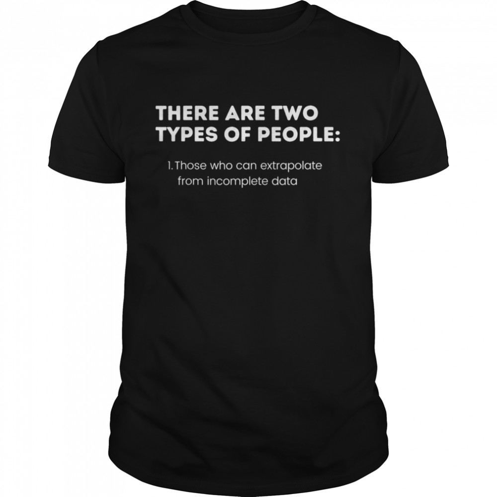 Two Types of People Intelligent Clever Smart Logic Shirt