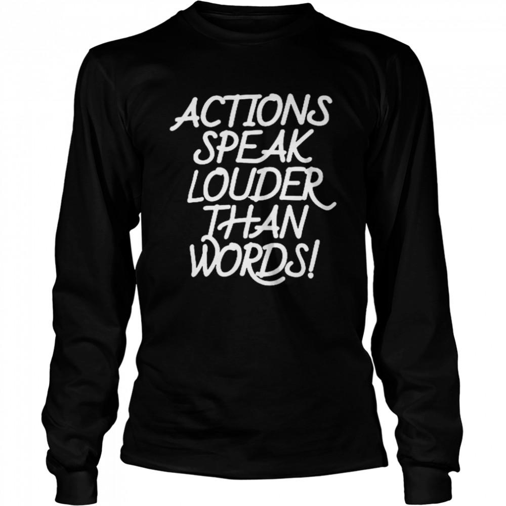 Action speak louder than words shirt Long Sleeved T-shirt