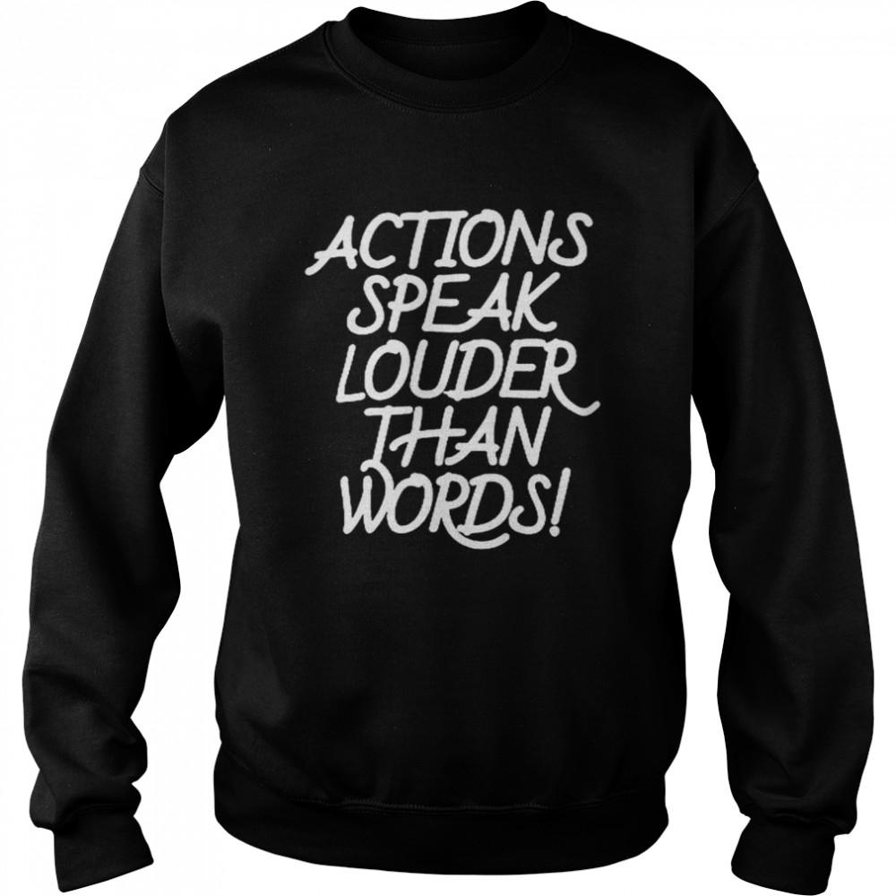 Action speak louder than words shirt Unisex Sweatshirt