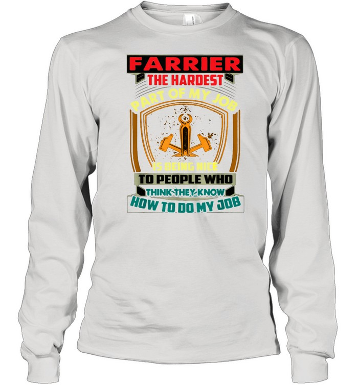 The Hardest Part of My Job Is Nice to People  Long Sleeved T-shirt