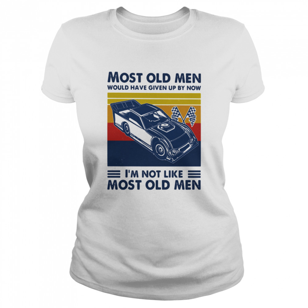Most Old Men Would Have Given Up By Now I'm Not Like Most Old Men Track Racing Vintage  Classic Women's T-shirt