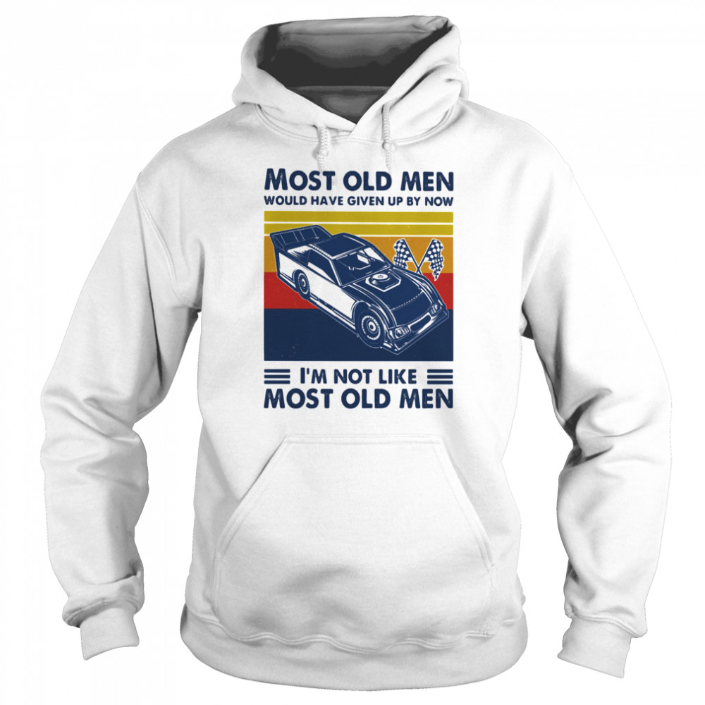 Most Old Men Would Have Given Up By Now I'm Not Like Most Old Men Track Racing Vintage  Unisex Hoodie