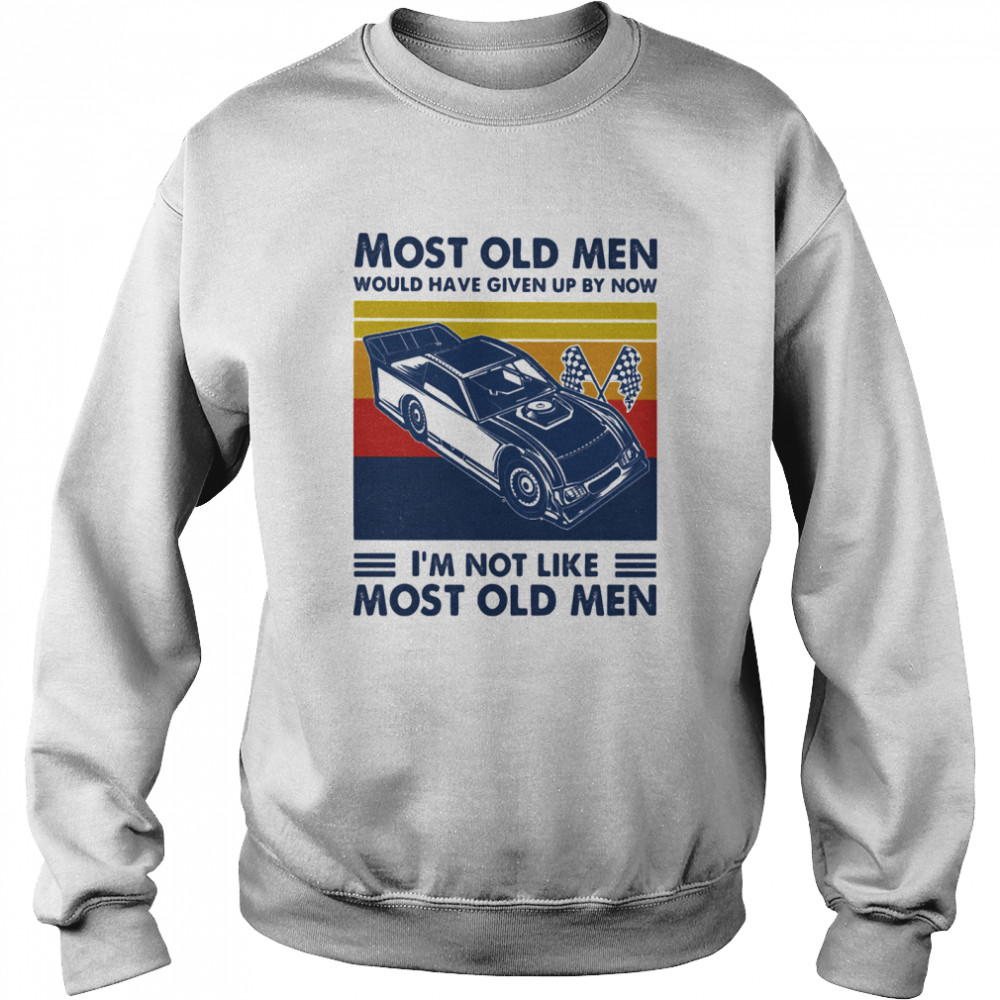 Most Old Men Would Have Given Up By Now I'm Not Like Most Old Men Track Racing Vintage  Unisex Sweatshirt