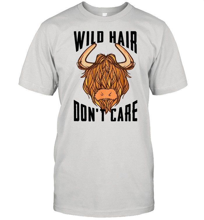 Cool Scottish Highland Cow Wild Hair Don't Care Shirt