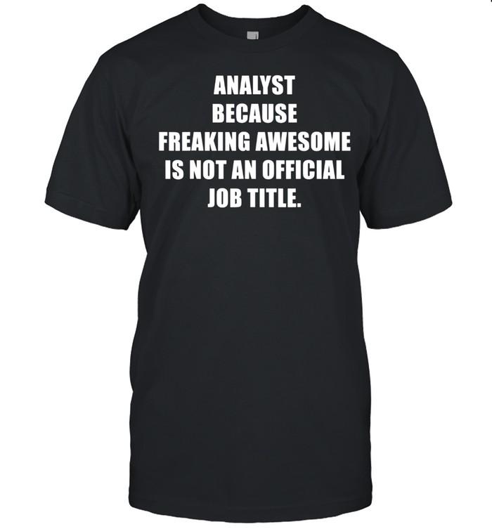 Analyst Freaking Awesome Job Analytics Expert Sarcastic shirt