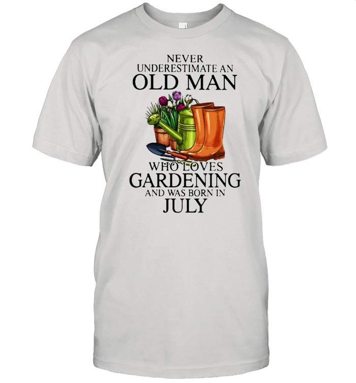 Never Underestimate An Old Lady Who Loves Gardening And Was Born In July Flower Shirt