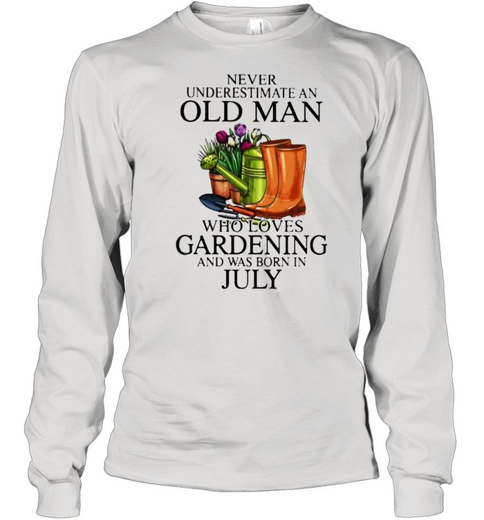 Never Underestimate An Old Lady Who Loves Gardening And Was Born In July Flower  Long Sleeved T-shirt