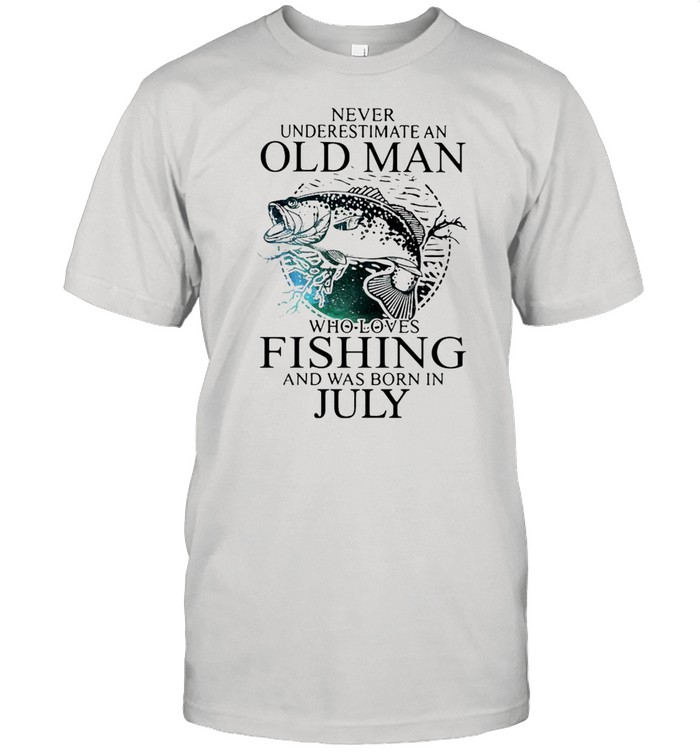 Never Underestimate An Old Man Who Loves Fishing And Was Born In July Shirt