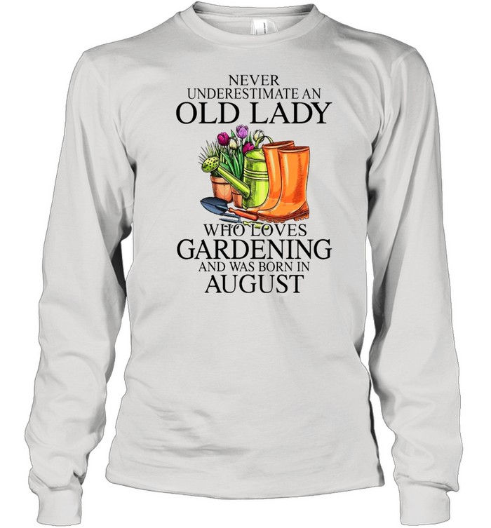 Never Underestimate An Old Man who Loves Gardening And Was Born In August  Long Sleeved T-shirt