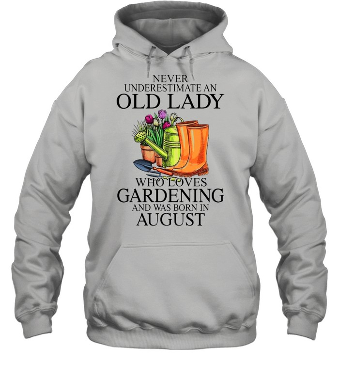 Never Underestimate An Old Man who Loves Gardening And Was Born In August  Unisex Hoodie