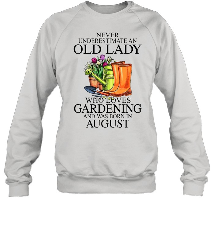 Never Underestimate An Old Man who Loves Gardening And Was Born In August  Unisex Sweatshirt