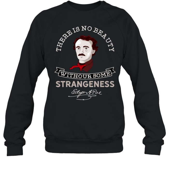 There Is No Beauty Without Some Strangeness Edgar Allan Poe T- Unisex Sweatshirt