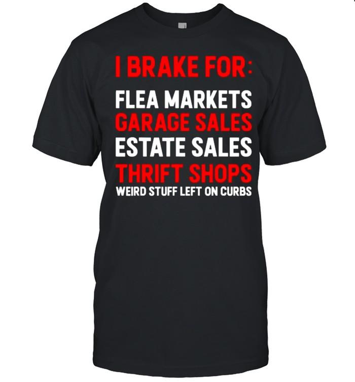 I Brake for Garage Sales Estate Sales Thrift Shops Weird Stuff Left On Curbs T-Shirt