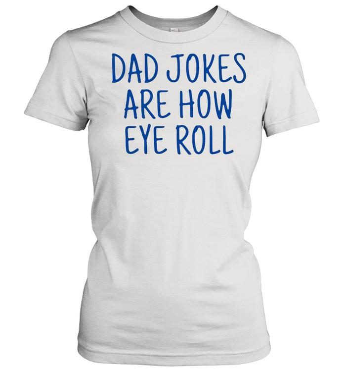 Dad jokes are how eye roll shirt Classic Women's T-shirt