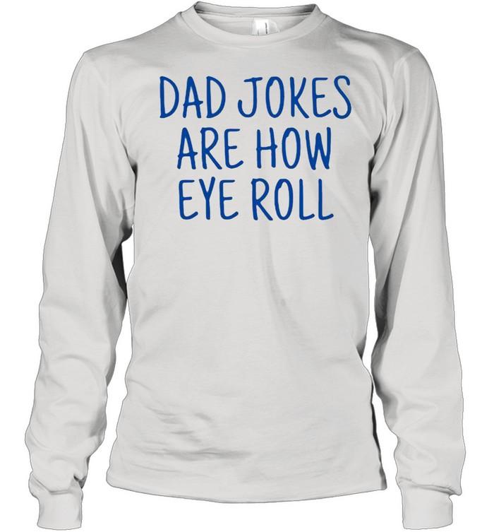 Dad jokes are how eye roll shirt Long Sleeved T-shirt