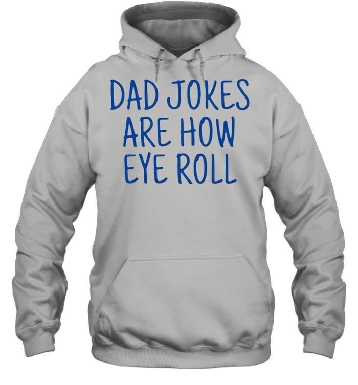 Dad jokes are how eye roll shirt Unisex Hoodie